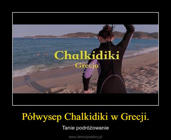 Półwysep Chalkidiki w Grecji. – Tanie podróżowanie