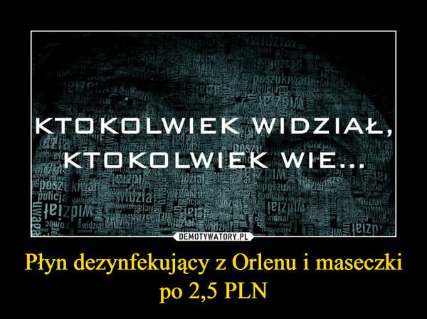 Płyn dezynfekujący z Orlenu i maseczki po 2,5 PLN –