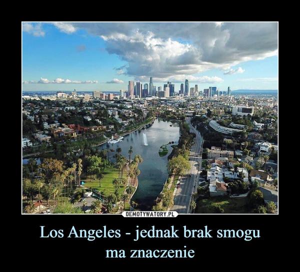 Los Angeles - jednak brak smoguma znaczenie –