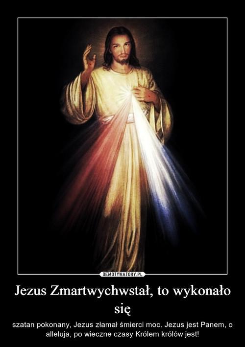 Jezus Zmartwychwstał, to wykonało się