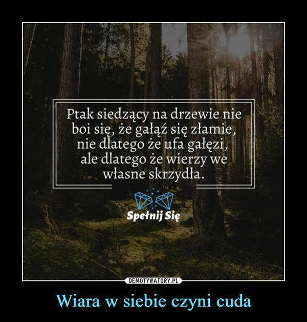 Wiara w siebie czyni cuda –