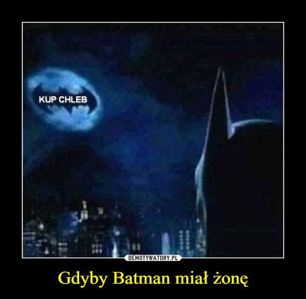 Gdyby Batman miał żonę –  KUP CHLEB