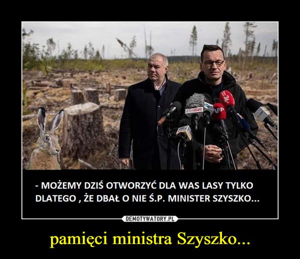 pamięci ministra Szyszko... –