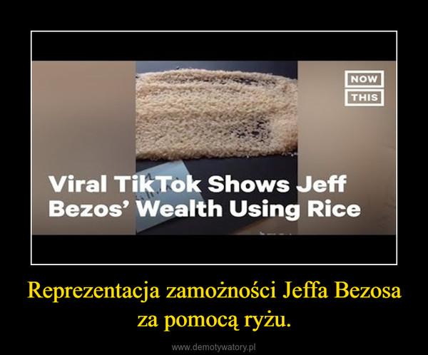 Reprezentacja zamożności Jeffa Bezosa za pomocą ryżu. –
