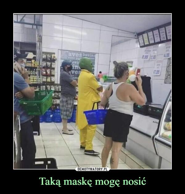 Taką maskę mogę nosić –