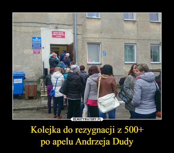 Kolejka do rezygnacji z 500+po apelu Andrzeja Dudy –
