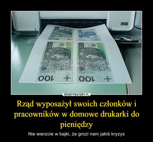 Rząd wyposażył swoich członków i pracowników w domowe drukarki do pieniędzy