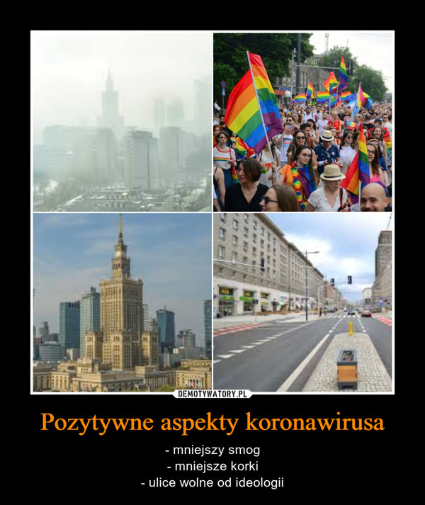 Pozytywne aspekty koronawirusa – - mniejszy smog- mniejsze korki- ulice wolne od ideologii