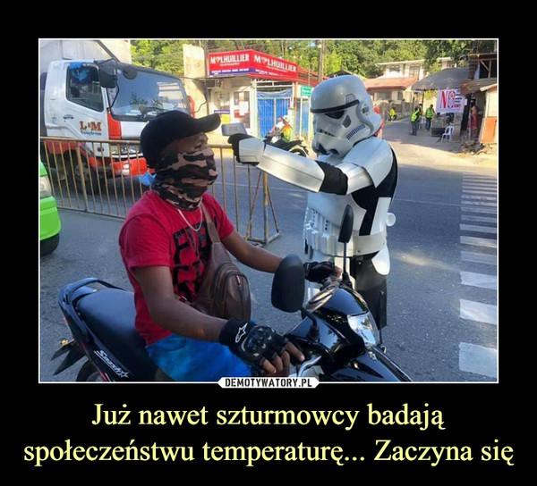 Już nawet szturmowcy badają społeczeństwu temperaturę... Zaczyna się –