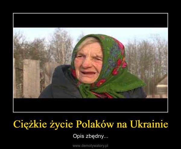 Ciężkie życie Polaków na Ukrainie – Opis zbędny...
