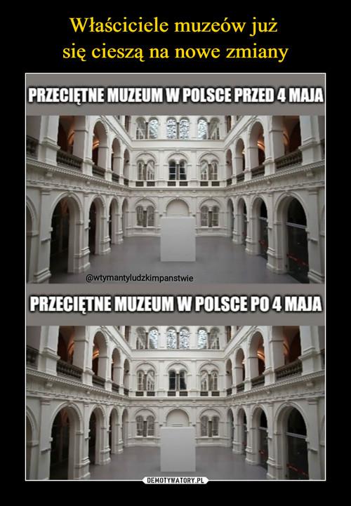 Właściciele muzeów już  się cieszą na nowe zmiany