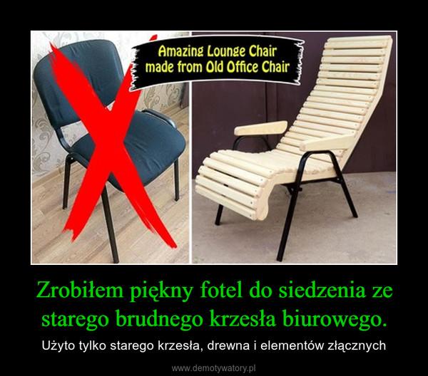 Zrobiłem piękny fotel do siedzenia ze starego brudnego krzesła biurowego. – Użyto tylko starego krzesła, drewna i elementów złącznych