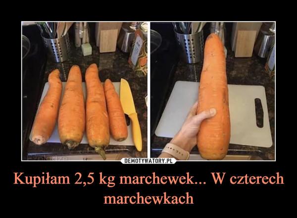 Kupiłam 2,5 kg marchewek... W czterech marchewkach –