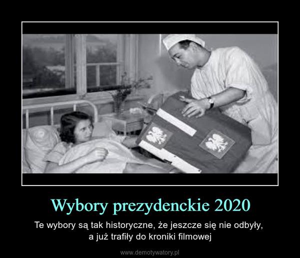 Wybory prezydenckie 2020 – Te wybory są tak historyczne, że jeszcze się nie odbyły, a już trafiły do kroniki filmowej