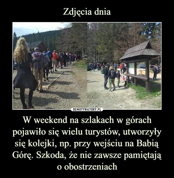 W weekend na szlakach w górach pojawiło się wielu turystów, utworzyły się kolejki, np. przy wejściu na Babią Górę. Szkoda, że nie zawsze pamiętająo obostrzeniach –