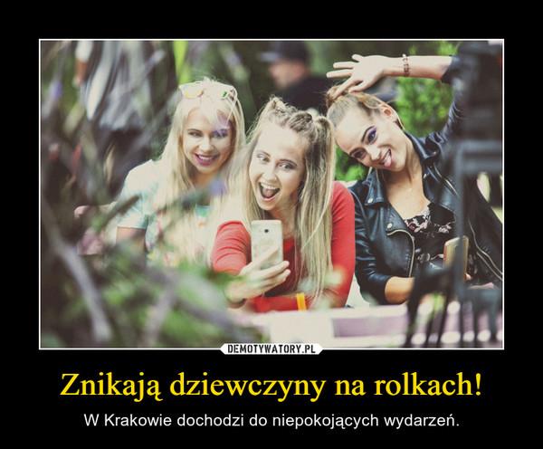 Znikają dziewczyny na rolkach! – W Krakowie dochodzi do niepokojących wydarzeń.