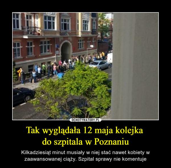 Tak wyglądała 12 maja kolejka do szpitala w Poznaniu – Kilkadziesiąt minut musiały w niej stać nawet kobiety w zaawansowanej ciąży. Szpital sprawy nie komentuje