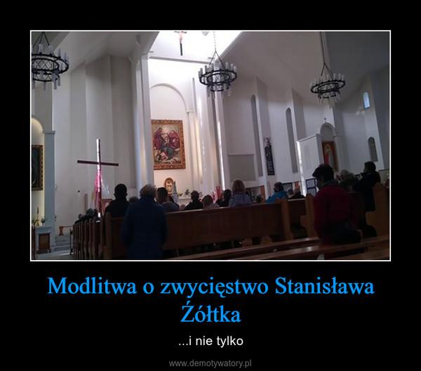 Modlitwa o zwycięstwo Stanisława Źółtka – ...i nie tylko