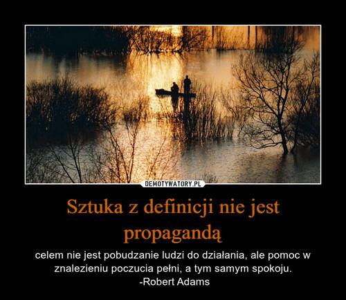 Sztuka z definicji nie jest propagandą