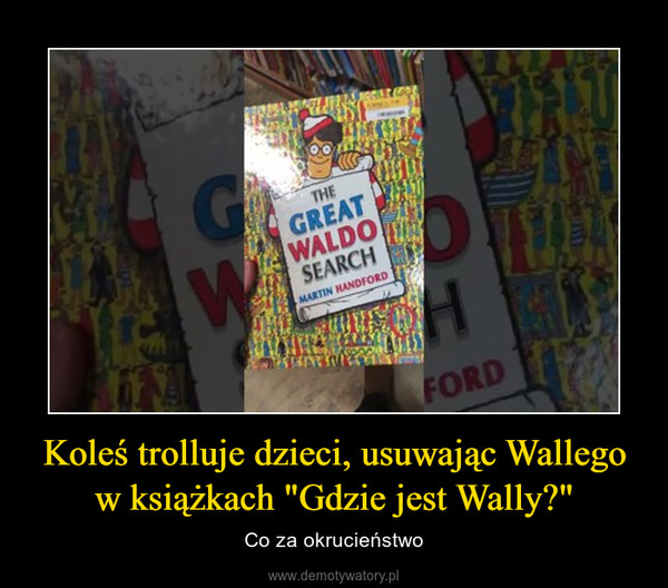 """Koleś trolluje dzieci, usuwając Wallego w książkach """"Gdzie jest Wally?"""" – Co za okrucieństwo"""