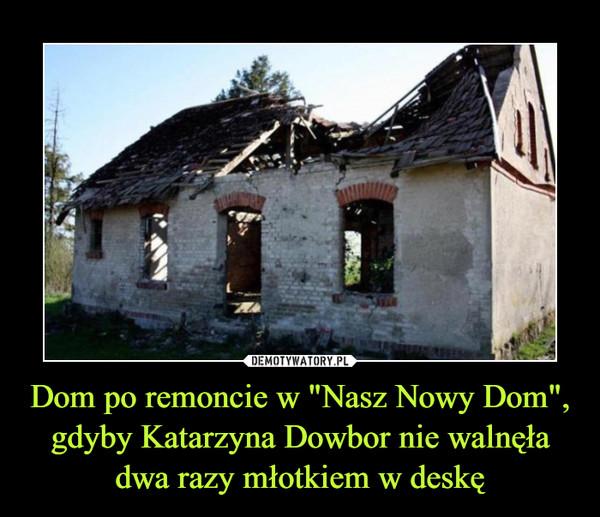 """Dom po remoncie w """"Nasz Nowy Dom"""", gdyby Katarzyna Dowbor nie walnęła dwa razy młotkiem w deskę –"""