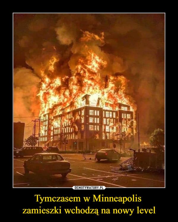 Tymczasem w Minneapolis zamieszki wchodzą na nowy level –