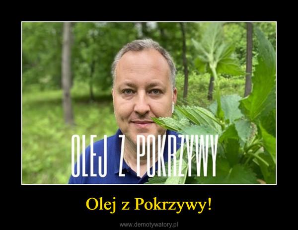 Olej z Pokrzywy! –