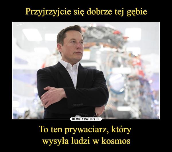 To ten prywaciarz, który wysyła ludzi w kosmos –