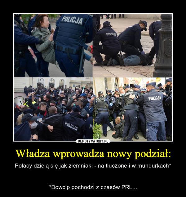 Władza wprowadza nowy podział: – Polacy dzielą się jak ziemniaki - na tłuczone i w mundurkach**Dowcip pochodzi z czasów PRL...