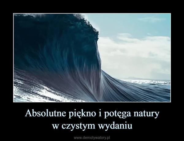 Absolutne piękno i potęga naturyw czystym wydaniu –