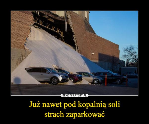 Już nawet pod kopalnią solistrach zaparkować –