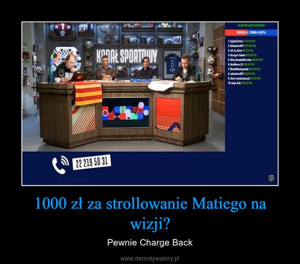 1000 zł za strollowanie Matiego na wizji? – Pewnie Charge Back