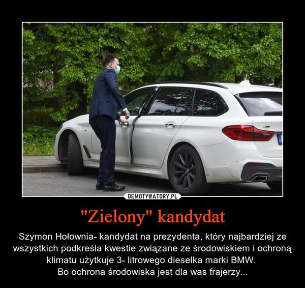 """""""Zielony"""" kandydat – Szymon Hołownia- kandydat na prezydenta, który najbardziej ze wszystkich podkreśla kwestie związane ze środowiskiem i ochroną klimatu użytkuje 3- litrowego dieselka marki BMW. Bo ochrona środowiska jest dla was frajerzy..."""
