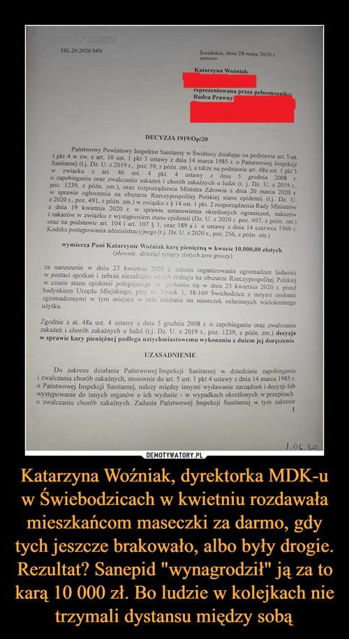 """Katarzyna Woźniak, dyrektorka MDK-u w Świebodzicach w kwietniu rozdawała mieszkańcom maseczki za darmo, gdy tych jeszcze brakowało, albo były drogie. Rezultat? Sanepid """"wynagrodził"""" ją za to karą 10 000 zł. Bo ludzie w kolejkach nie trzymali dystansu między sobą"""