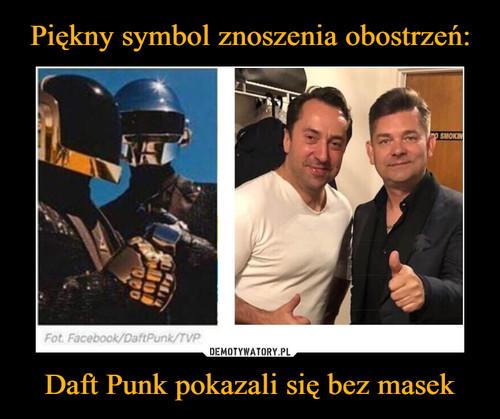 Piękny symbol znoszenia obostrzeń: Daft Punk pokazali się bez masek