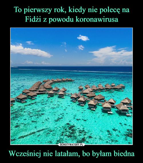 To pierwszy rok, kiedy nie polecę na Fidżi z powodu koronawirusa Wcześniej nie latałam, bo byłam biedna