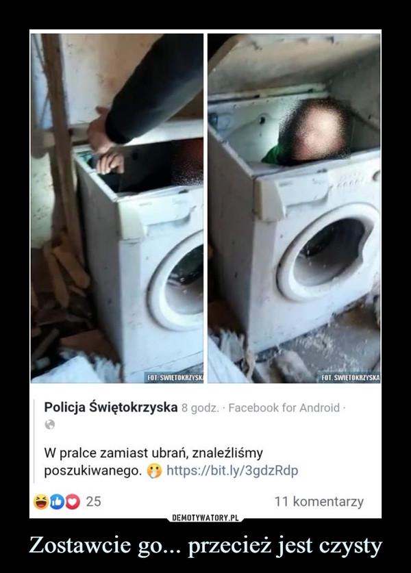 Zostawcie go... przecież jest czysty –  Policja Świętokrzyska 8 godz. ■ Facebook for Android ■W pralce zamiast ubrań, znaleźliśmyposzukiwanego. https://bit.ly/3gdzRdp