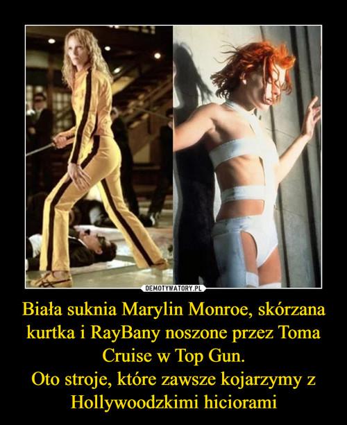 Biała suknia Marylin Monroe, skórzana kurtka i RayBany noszone przez Toma Cruise w Top Gun. Oto stroje, które zawsze kojarzymy z Hollywoodzkimi hiciorami
