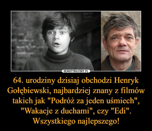 """64. urodziny dzisiaj obchodzi Henryk Gołębiewski, najbardziej znany z filmów takich jak """"Podróż za jeden uśmiech"""", """"Wakacje z duchami"""", czy """"Edi"""". Wszystkiego najlepszego! –"""