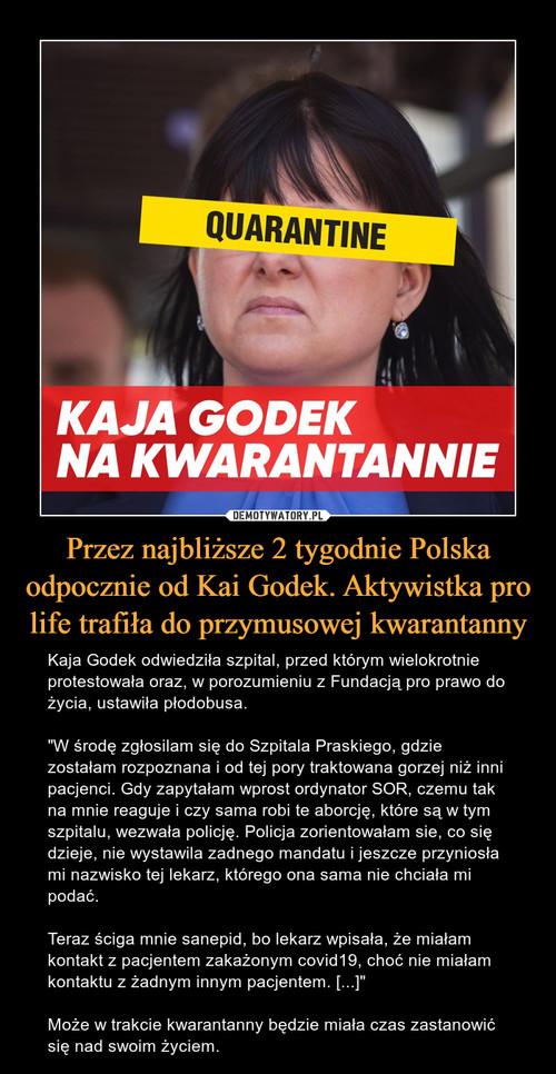 Przez najbliższe 2 tygodnie Polska odpocznie od Kai Godek. Aktywistka pro life trafiła do przymusowej kwarantanny