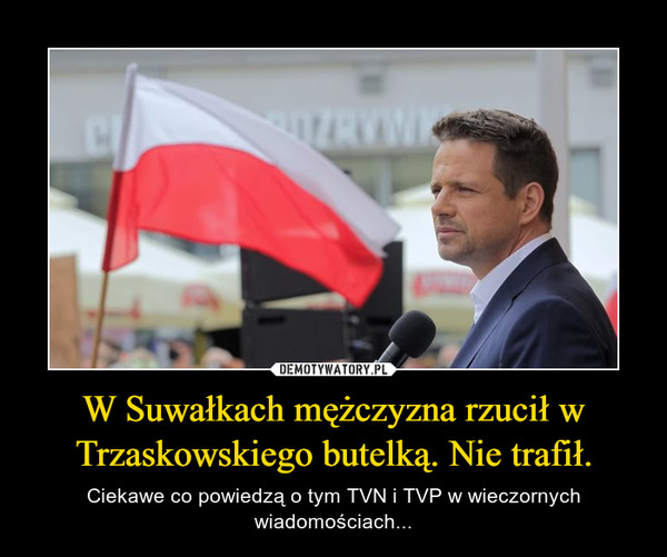 W Suwałkach mężczyzna rzucił w Trzaskowskiego butelką. Nie trafił. – Ciekawe co powiedzą o tym TVN i TVP w wieczornych wiadomościach...