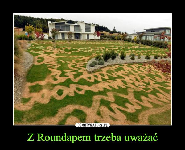 Z Roundapem trzeba uważać –