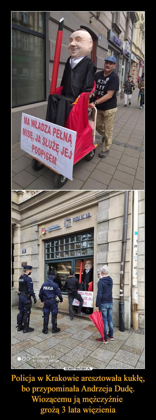 Policja w Krakowie aresztowała kukłę, bo przypominała Andrzeja Dudę. Wiozącemu ją mężczyźnie  grożą 3 lata więzienia