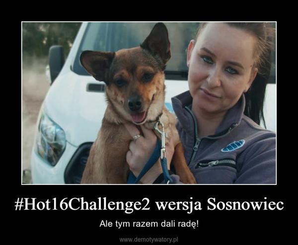#Hot16Challenge2 wersja Sosnowiec – Ale tym razem dali radę!
