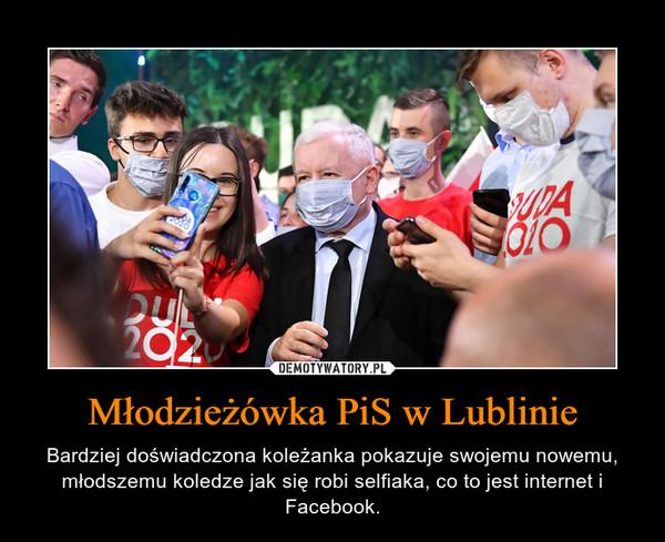 Młodzieżówka PiS w Lublinie – Bardziej doświadczona koleżanka pokazuje swojemu nowemu, młodszemu koledze jak się robi selfiaka, co to jest internet i Facebook.