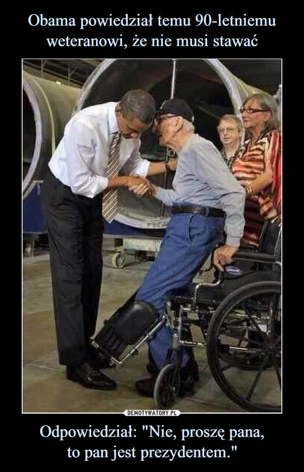"""Odpowiedział: """"Nie, proszę pana,to pan jest prezydentem."""" –"""