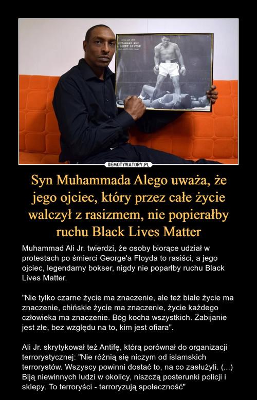 Syn Muhammada Alego uważa, że jego ojciec, który przez całe życie walczył z rasizmem, nie popierałby ruchu Black Lives Matter