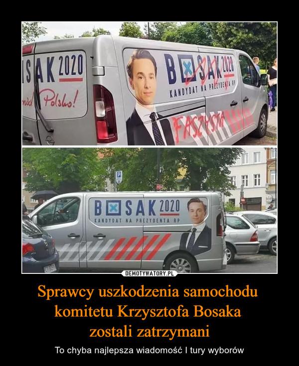 Sprawcy uszkodzenia samochodu komitetu Krzysztofa Bosaka zostali zatrzymani – To chyba najlepsza wiadomość I tury wyborów