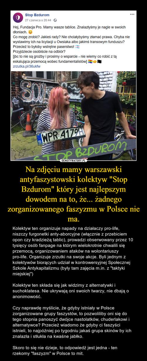 """Na zdjęciu mamy warszawski antyfaszystowski kolektyw """"Stop Bzdurom"""" który jest najlepszym dowodem na to, że... żadnego zorganizowanego faszyzmu w Polsce nie ma."""