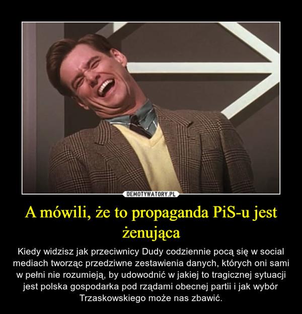 A mówili, że to propaganda PiS-u jest żenująca – Kiedy widzisz jak przeciwnicy Dudy codziennie pocą się w social mediach tworząc przedziwne zestawienia danych, których oni sami w pełni nie rozumieją, by udowodnić w jakiej to tragicznej sytuacji jest polska gospodarka pod rządami obecnej partii i jak wybór Trzaskowskiego może nas zbawić.